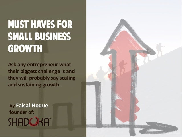 MUST HAVES FOR SMALL BUSINESS GROWTH by Faisal Hoque  founder of: Ask any entrepreneur what their biggest challenge is and...