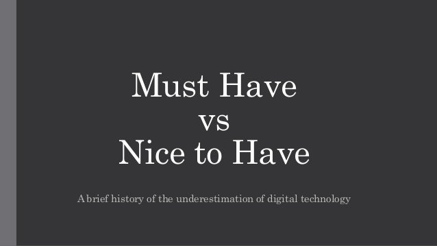 Must Have  vs  Nice to Have  A brief history of the underestimation of digital technology