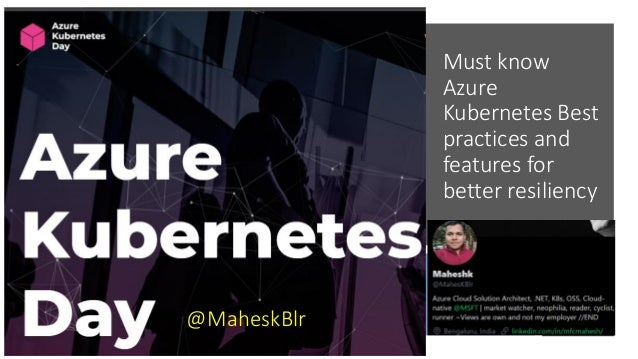 Must know Azure Kubernetes Best practices and features for better resiliency @MaheskBlr