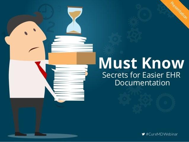 Must Know Secrets for Easier EHR Documentation Presentation #CureMDWebinar
