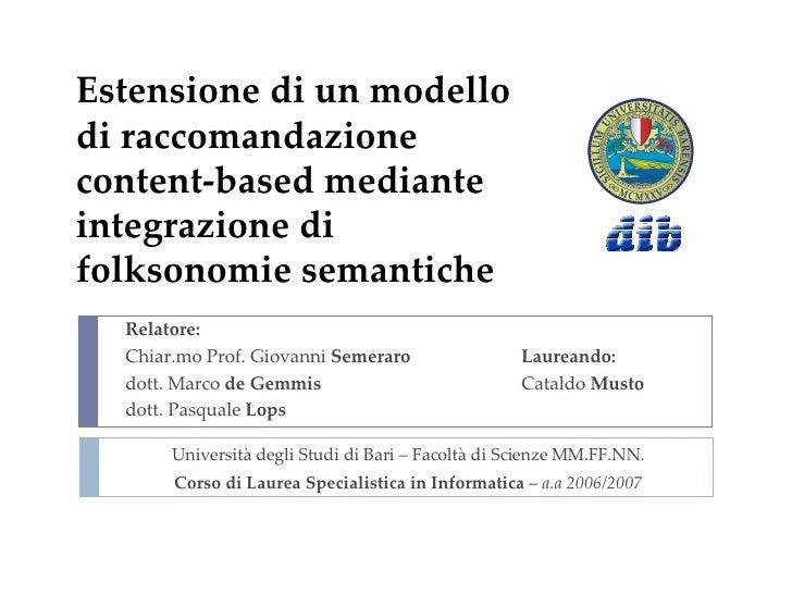 Estensione di un modello di raccomandazione content-based mediante integrazione di folksonomie semantiche Relatore: Chiar....