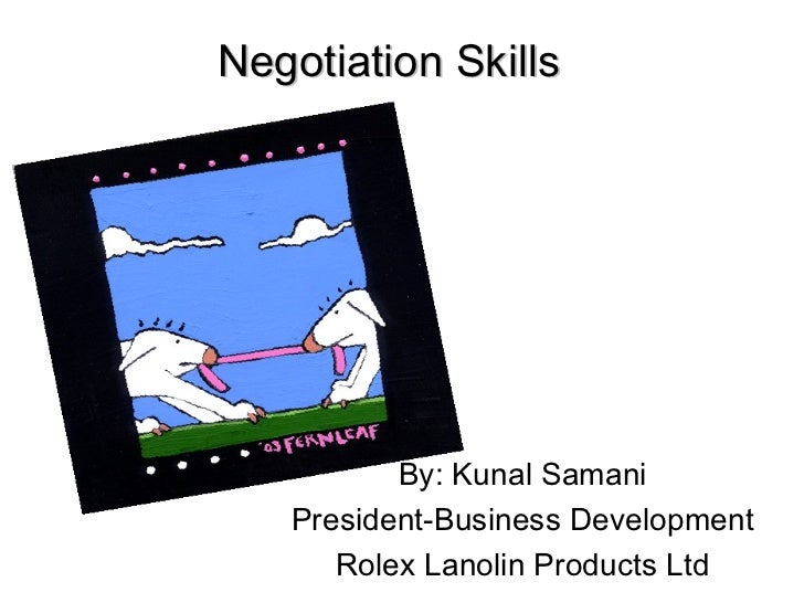 Negotiation Skills          By: Kunal Samani   President-Business Development      Rolex Lanolin Products Ltd