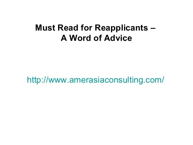 http://www.amerasiaconsulting.com/Must Read for Reapplicants –A Word of Advice