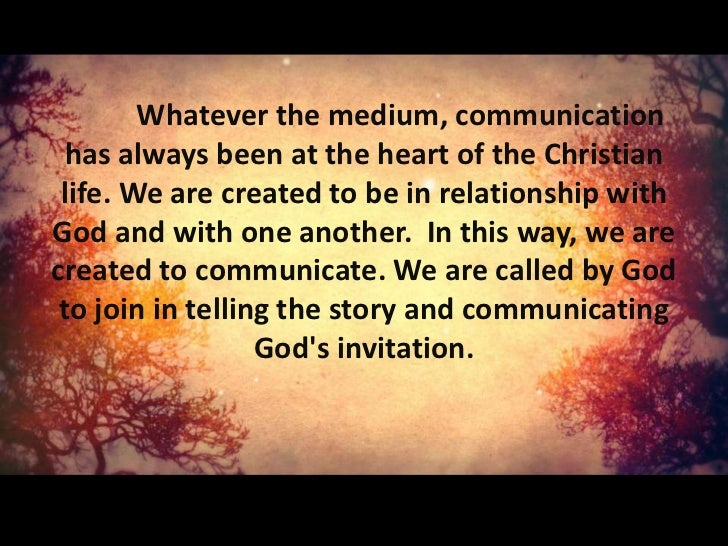 Whatever the medium, communication  has always been at the heart of the Christian life. We are created to be in relationsh...