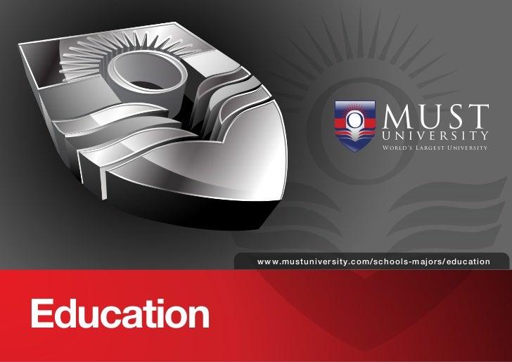 World's L ar gest Universit y            www. mus tuniversity.com/schools- majors/educationEducation