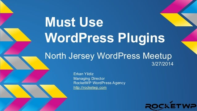 Must Use WordPress Plugins North Jersey WordPress Meetup 3/27/2014 Erkan Yildiz Managing Director RocketWP WordPress Agenc...