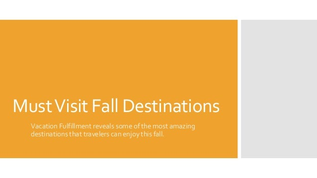 Must Visit Fall Destinations  Vacation Fulfillment reveals some of the most amazing  destinations that travelers can enjoy...
