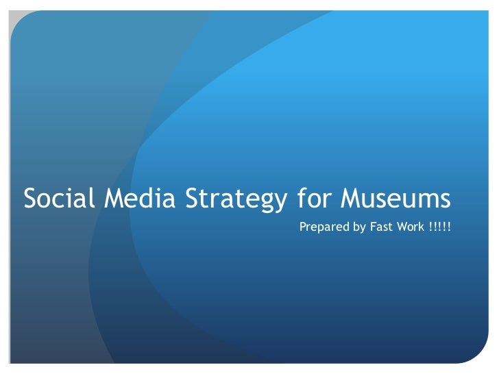Social Media Strategy for Museums<br />Prepared by Fast Work !!!!!<br />