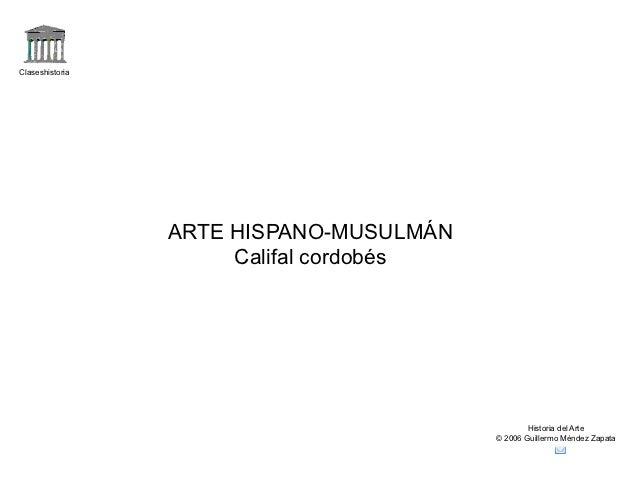 Claseshistoria                 ARTE HISPANO-MUSULMÁN                      Califal cordobés                                ...