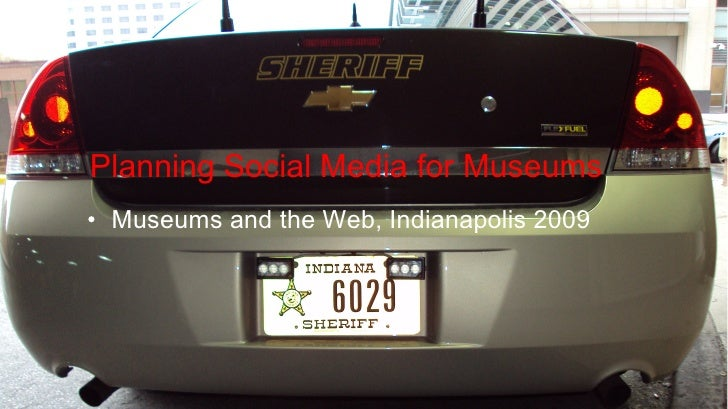 Planning Social Media for Museums  <ul><li>Museums and the Web, Indianapolis 2009 </li></ul>