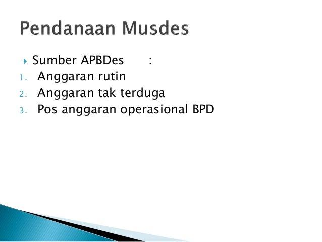  Sumber APBDes : 1. Anggaran rutin 2. Anggaran tak terduga 3. Pos anggaran operasional BPD
