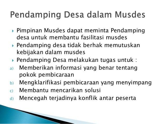  Pimpinan Musdes dapat meminta Pendamping desa untuk membantu fasilitasi musdes  Pendamping desa tidak berhak memutuskan...