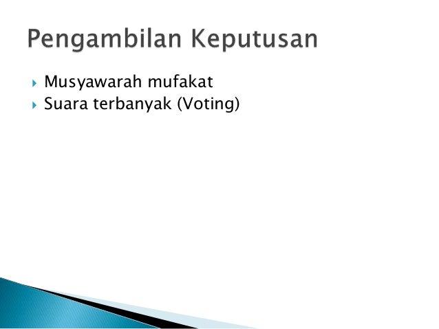  Musyawarah mufakat  Suara terbanyak (Voting)