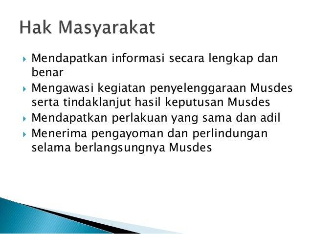  Mendapatkan informasi secara lengkap dan benar  Mengawasi kegiatan penyelenggaraan Musdes serta tindaklanjut hasil kepu...