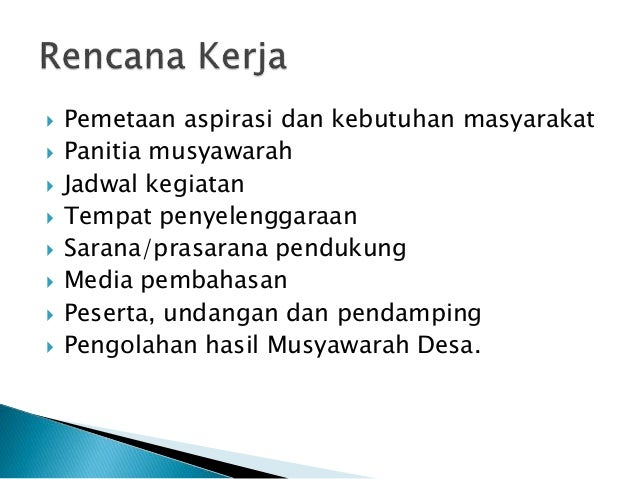  Pemetaan aspirasi dan kebutuhan masyarakat  Panitia musyawarah  Jadwal kegiatan  Tempat penyelenggaraan  Sarana/pras...