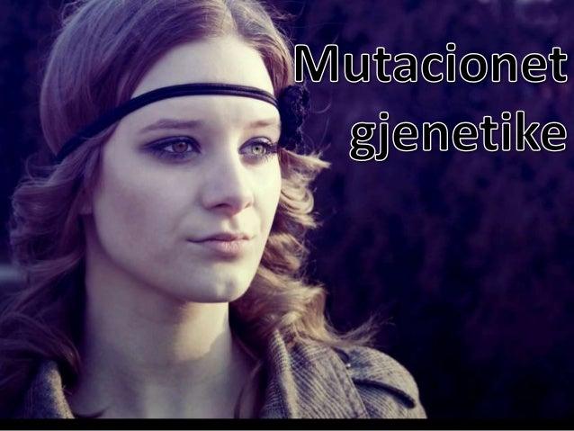 Shkaktaret e mutacioneve gjenetike Mutaconet janë mofidikime te ADNse,që sjellin ndryshimin e alelit recesiv në dominant o...