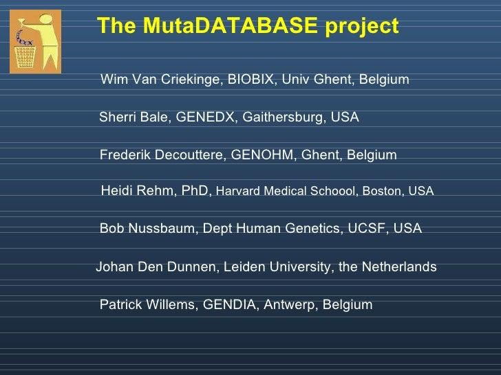 <ul><li>The MutaDATABASE project </li></ul><ul><li>  </li></ul><ul><li>  Wim Van Criekinge, BIOBIX, Univ Ghent, Belgium </...