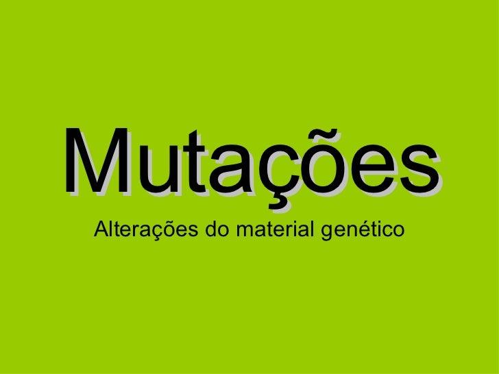 Mutações Alterações do material genético
