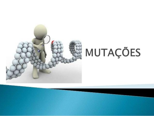  Como se deu o início dos estudos sobre Mutações?  O que é Mutações ?  Como ocorre?  Quais as suas conseqüências ?  Q...