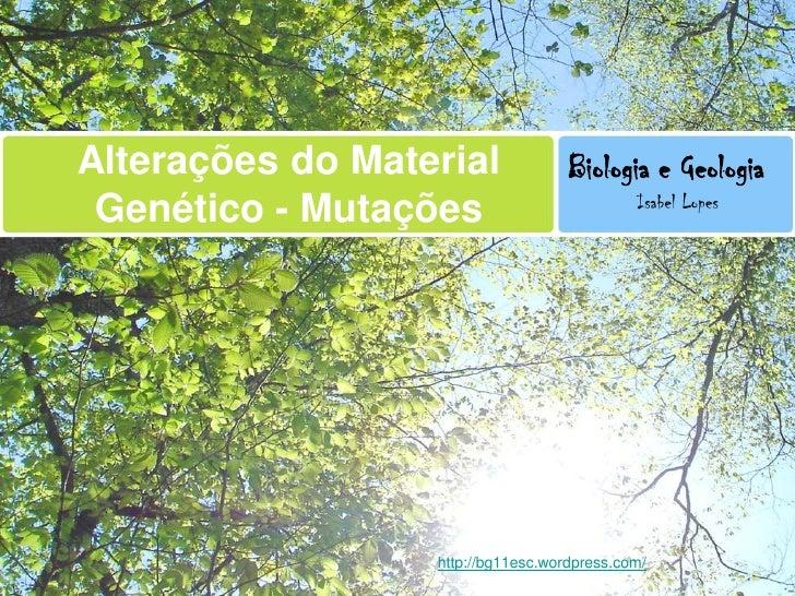 Alterações do Material              Biologia e Geologia                                             Isabel Lopes Genético ...