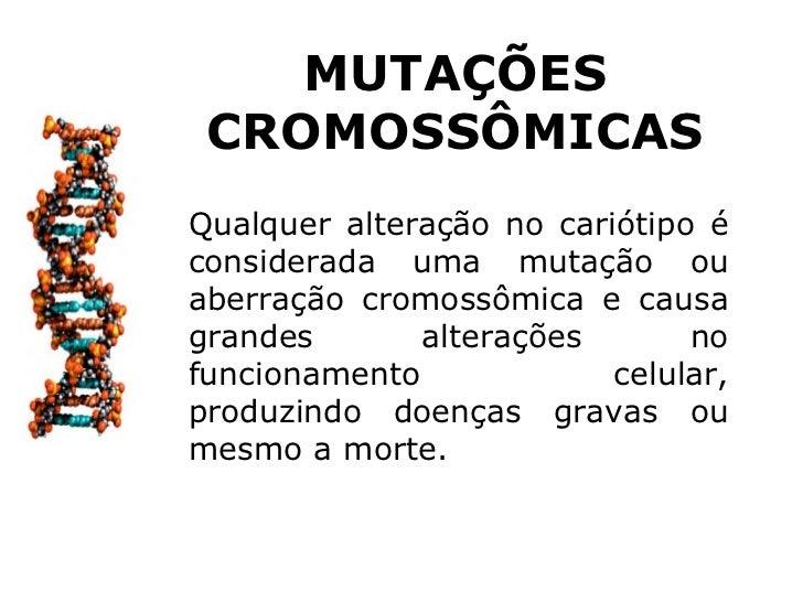 MUTAÇÕES CROMOSSÔMICASQualquer alteração no cariótipo éconsiderada uma mutação ouaberração cromossômica e causagrandes    ...