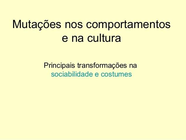 Mutações nos comportamentos e na cultura Principais transformações na sociabilidade e costumes