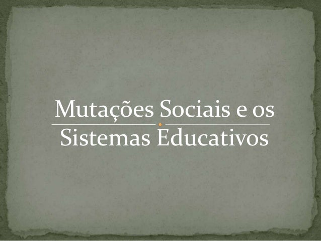 Mutações Sociais e os Sistemas Educativos