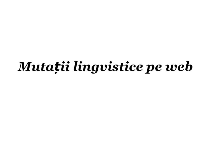 Muta ții lingvistice pe web