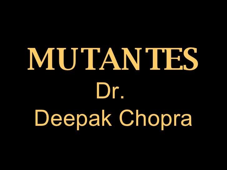 MUTANTES Dr.  Deepak Chopra