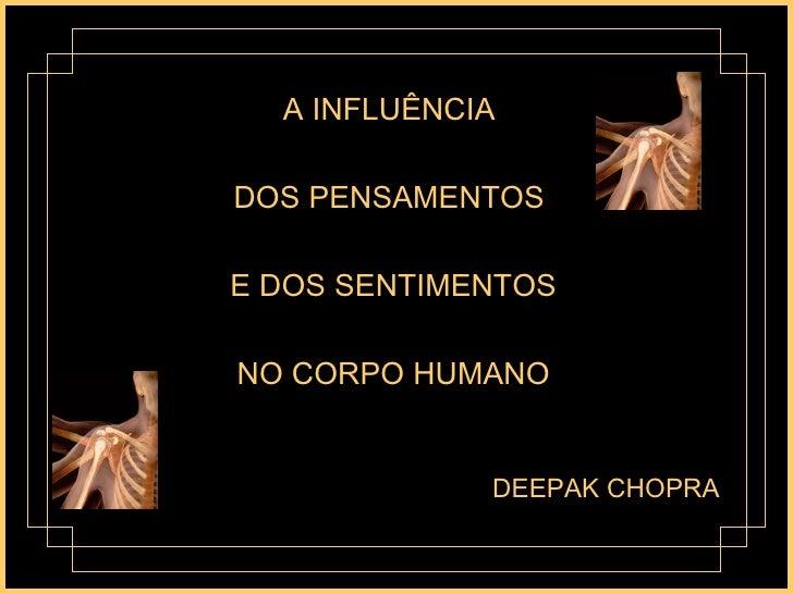 A INFLUÊNCIA  DOS PENSAMENTOS  E DOS SENTIMENTOS NO CORPO HUMANO DEEPAK CHOPRA