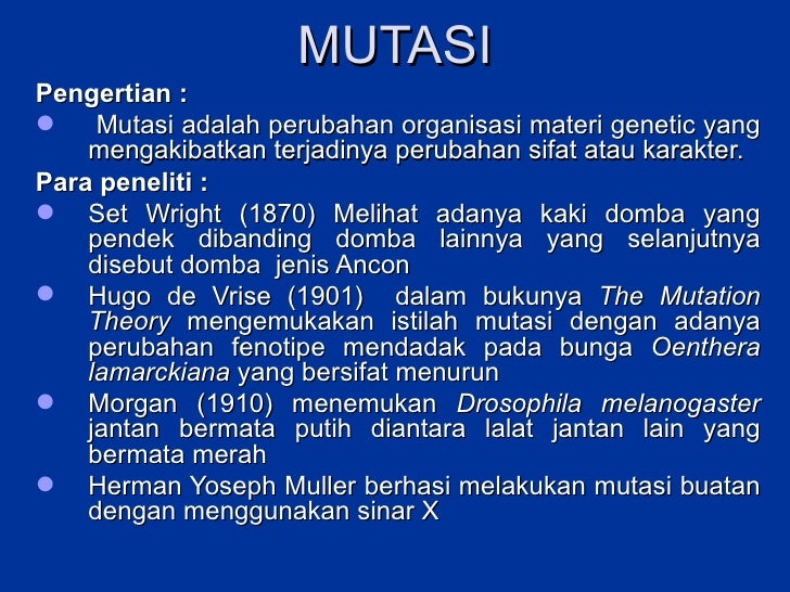 MUTASI <ul><li>Pengertian : </li></ul><ul><li>Mutasi adalah perubahan organisasi materi genetic yang mengakibatkan terjadi...