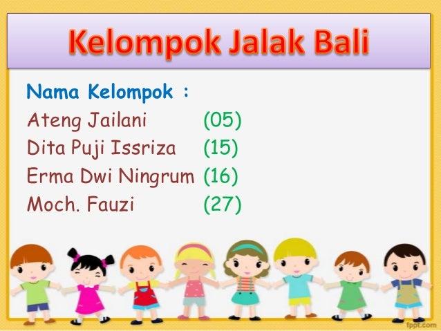 Nama Kelompok : Ateng Jailani Dita Puji Issriza Erma Dwi Ningrum Moch. Fauzi  (05) (15) (16) (27)