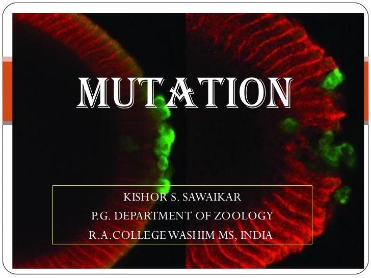 KISHOR S. SAWAIKAR P.G. DEPARTMENT OF ZOOLOGY R.A.COLLEGE WASHIM MS, INDIA  Mutation