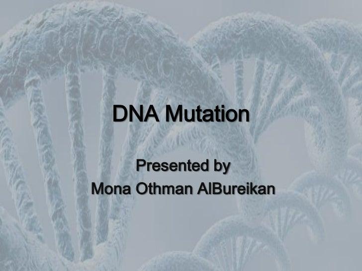 DNA Mutation     Presented byMona Othman AlBureikan