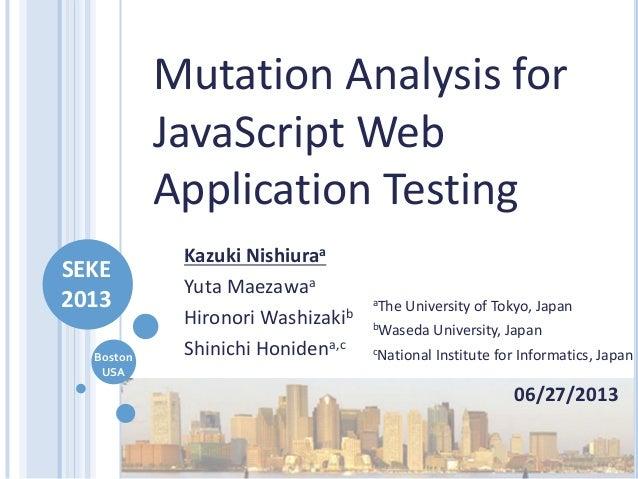 BostonUSAKazuki NishiuraaYuta MaezawaaHironori WashizakibShinichi Honidena,c06/27/2013Mutation Analysis forJavaScript WebA...