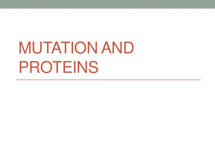 MUTATION ANDPROTEINS