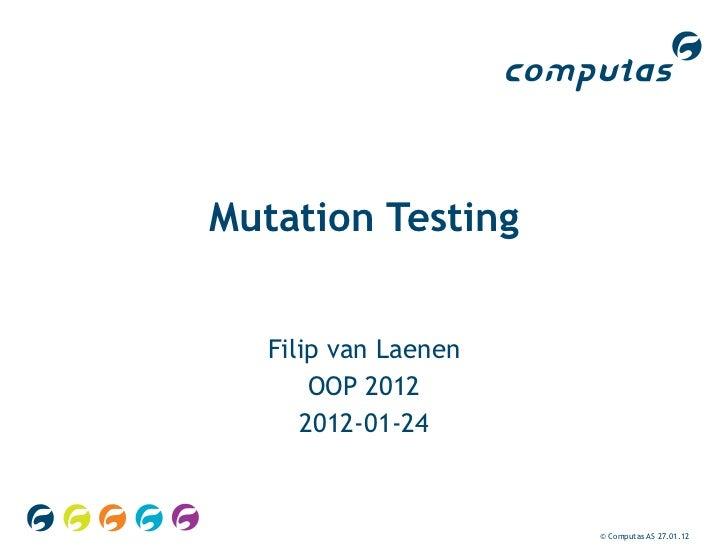Mutation Testing   Filip van Laenen       OOP 2012      2012-01-24                      © Computas AS 27.01.12