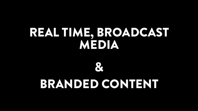 REAL TIME, BROADCAST MEDIA & BRANDED CONTENT