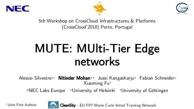 MUTE: MUlti-Tier Edge networks 5th Workshop on CrossCloud Infrastructures & Platforms (CrossCloud'2018) Porto, Portugal Al...