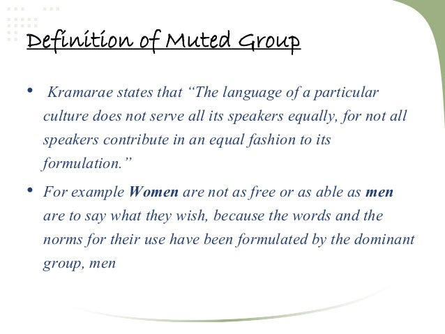 communication phenomenon muted group theory An environment in which gendered voices can be marginalized and muted in this article, we explore the nature of marginalization of voices in email communications and highlight the implications of muted group theory for understanding how the feminine voice is influenced by textual genderedness we conclude with steps.