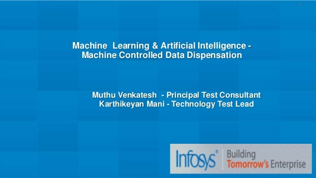 © 2016 Infosys Ltd. Machine Learning & Artificial Intelligence - Machine Controlled Data Dispensation 1 Muthu Venkatesh - ...