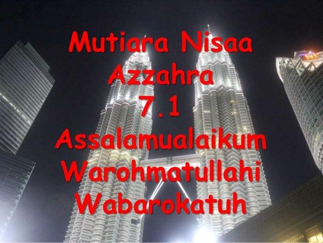 Mutiara Nisaa Azzahra 7.1 Assalamualaikum Warohmatullahi Wabarokatuh