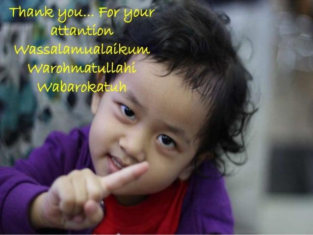 Thank you... For your attantion Wassalamualaikum Warohmatullahi Wabarokatuh