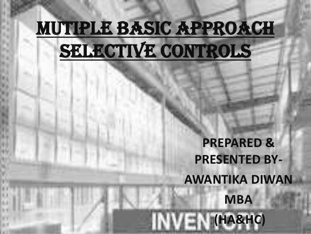 MUTIPLE BASIC APPROACHSELECTIVE CONTROLSPREPARED &PRESENTED BY-AWANTIKA DIWANMBA(HA&HC)