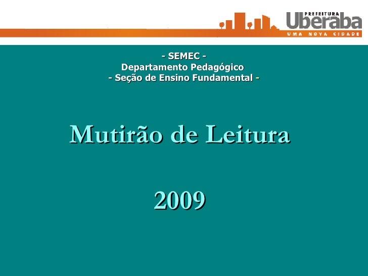 Mutirão de Leitura 2009 - SEMEC - Departamento Pedagógico  - Seção de Ensino Fundamental  -