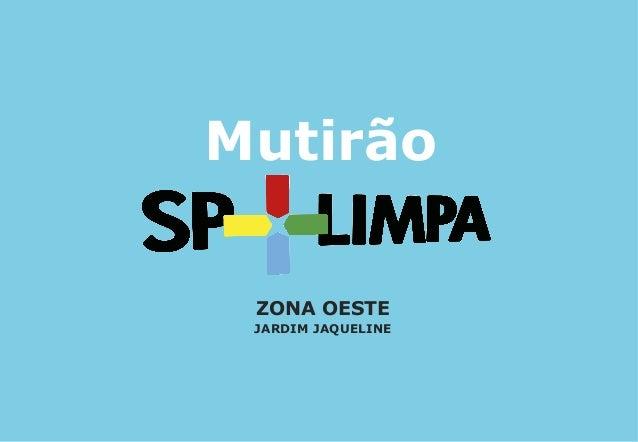 Mutirão ZONA OESTE JARDIM JAQUELINE