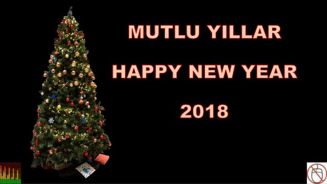 MUTLU YILLAR, HAPPY NEW YEAR 2018