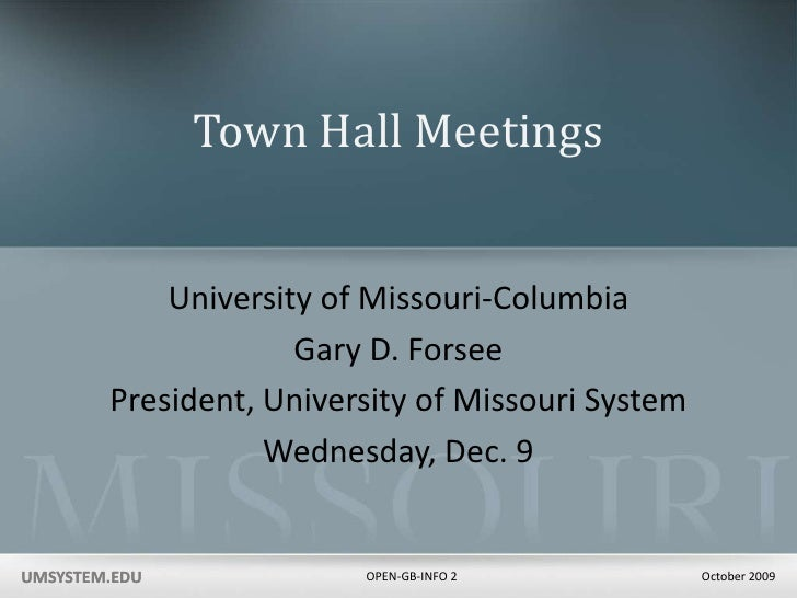 Town Hall Meetings<br />University of Missouri-Columbia<br />Gary D. Forsee<br />President, University of Missouri System<...