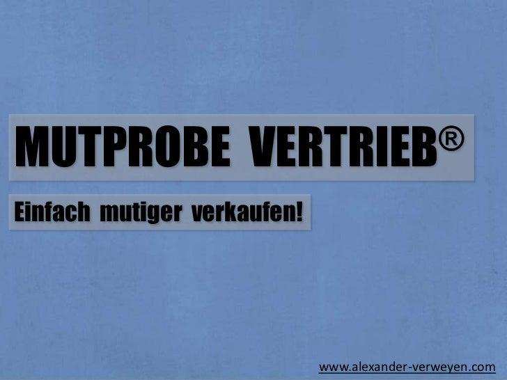MUTPROBE             VERTRIEB®Einfach mutiger verkaufen!                             www.alexander-verweyen.com