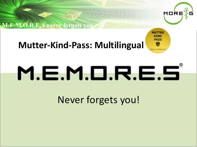 M..E..M..O..R..E..S neevveerr ffoorrggeettss yyoou  Mutter-Kind-Pass: Multilingual  Never forgets you!